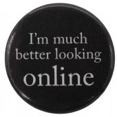 I'm Much Better Looking Online - Button Badge